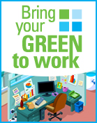 Bring Your Green To Work