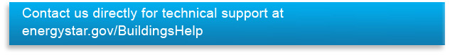Contact us directly for technical support at energystar.gov/BuildingsHelp