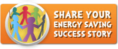 Share your energy saving success story.