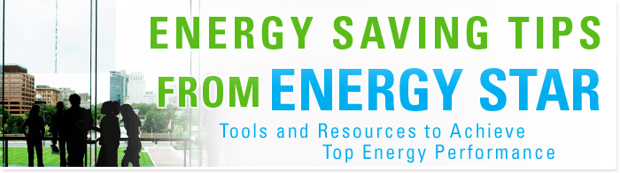 Energy-Saving Tips from ENERGY STAR: Tools and Resources to Achieve Top Energy Performance