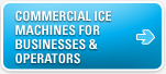 Commercial Ice Machines for Businesses and Operators
