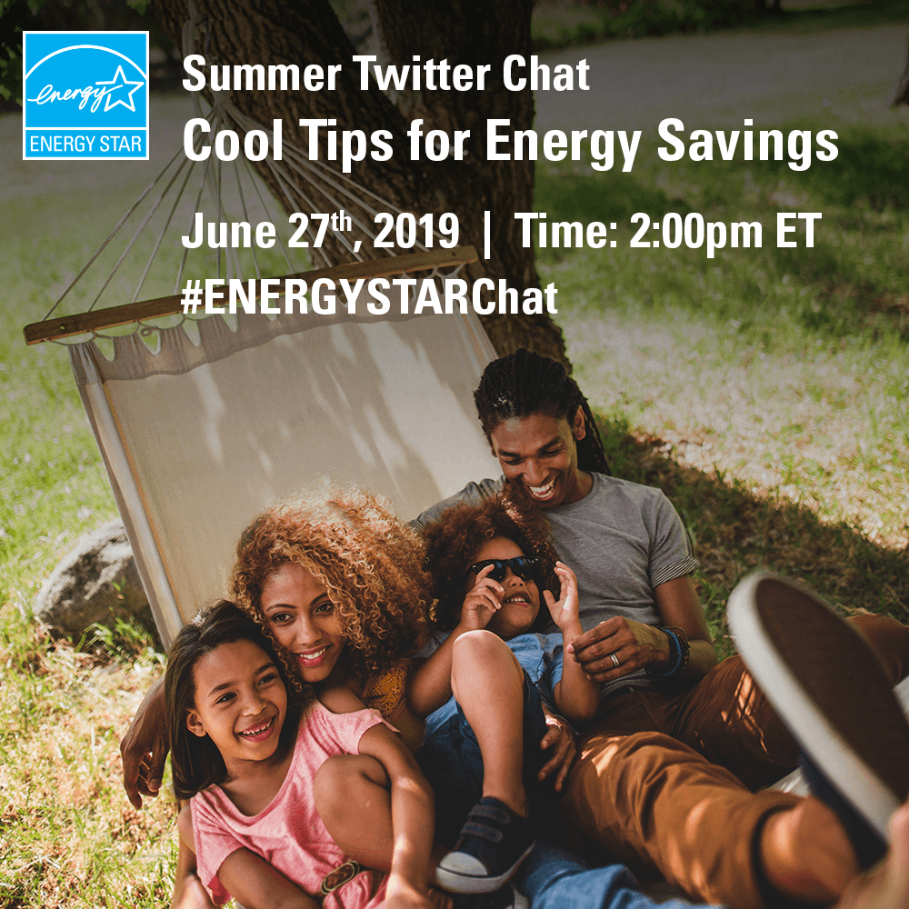 Summer Twitter Chat / Cool Tips for Energy Savings / June 27th, 2019 / Time: 2:00pm ET / #ENERGYSTARChat