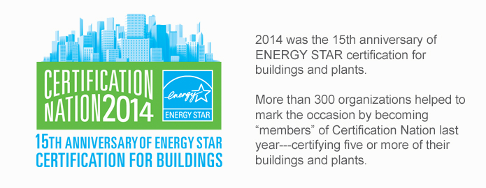 2014 was the 15th anniversary of ENERGY STAR certification for Buildings & Plants.  More then 300 organizations participated.