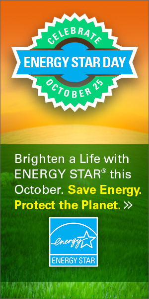 ENERGY STAR Day. Celebrate October 25. Brighten a life with ENERGY STAR this October. Save Energy. Protect the Planet.