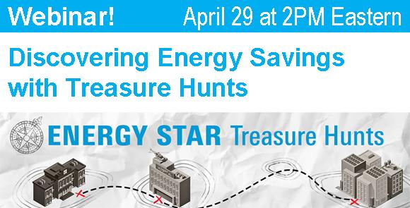 Discovering Energy Savings with Treasure Hunts Webinar April 29 at 2 PM ET