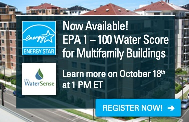 Now Available! EPA 1-100 Water Score for Multifamily Buildings. Register for webinar to learn more!