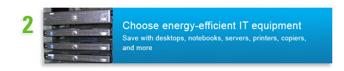 #2: Choose energy-efficient IT equipment. Save with desktops, notebooks, serviers, printers, copiers and more