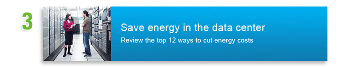 #3 - Save energy in the data center. Review the top 12 ways to cut energy costs.