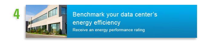 #4: Benchmark your data center's energy efficiency. Receive an energy performance rating
