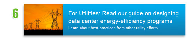 #6 -  For Utilities: Read our guide on designing data center energy-efficiency. Learn about best-practices from other utilities