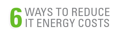 6 ways to reduce IT eneryg costs