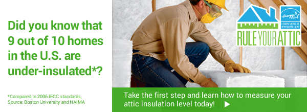 Rule Your Attic! Did you know that 9 out of 10 homes in the U.S. are under-insulated*?