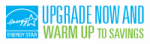 Upgrade Now. Warm Up to Savings.